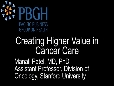 Creating Higher Value in Cancer Care - Manali Patel