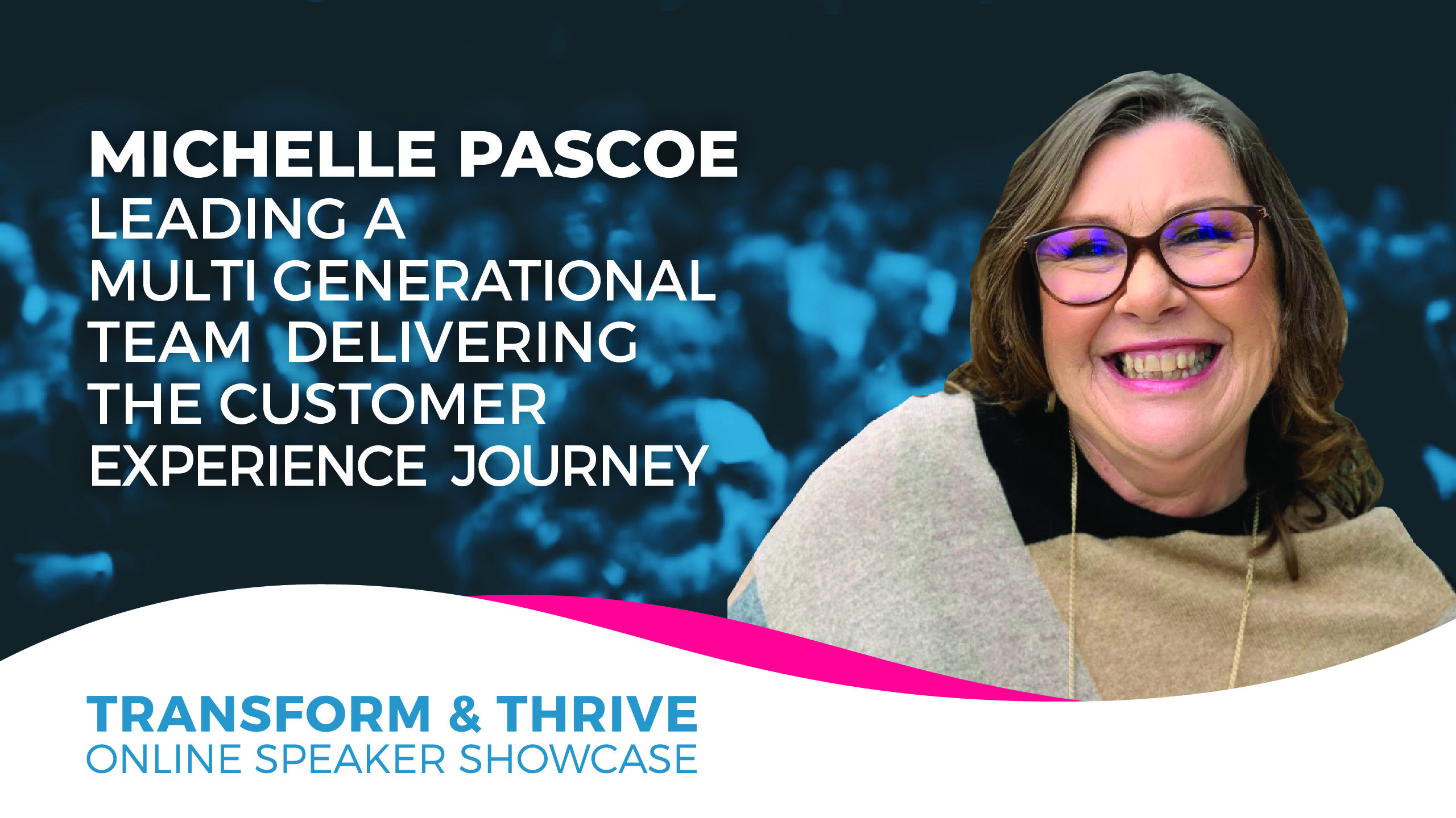 Leading A Multi Generational Team Delivering The Customer Experience Journey